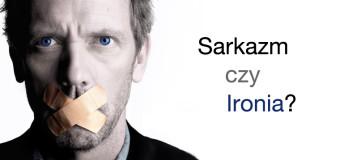 Różnice między ironią a sarkazmem
